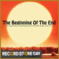 The Beginning Of The End: The Existential Psychodrama In Country Music (1956-1974) (RSD18)
