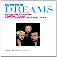 Electric Dreams : The Human League, Heaven 17, and the Sound of the Steel City