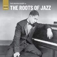 Rough Guide To The Roots Of Jazz