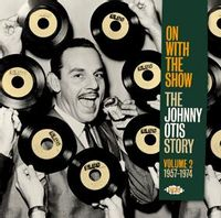on with the show - the johnny otis story vol 2 : 1957-1974