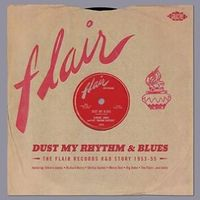 dust my rhythm & blues: the flair records r&b story 1953-55