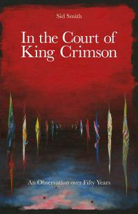IN THE COURT OF KING CRIMSON BY SID SMITH