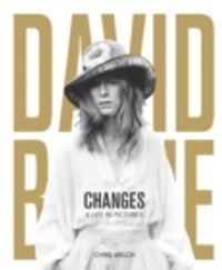 "david bowie - changes "" a life in pictures 1947 -2016"