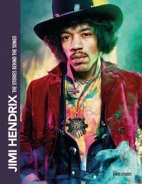 Jimi Hendrix : The Stories Behind the Songs