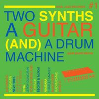 Two Synths A Guitar (And) A Drum Machine: Post Punk Dance Vol.1