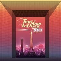 Too Slow to Disco NEO – En France