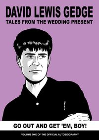 Go Out And Get 'Em, Boy! Tales From The Wedding Present: Vol One