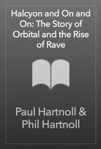 Halcyon and On and On: The Story of Orbital and the Rise of Rave
