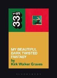 My Beautiful Dark Twisted Fantasy (33 1/3 book)
