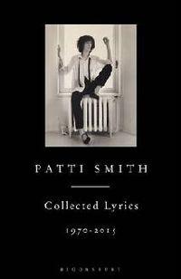 Patti Smith Collected Lyrics 1970-2015