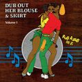 Dub Out Her Blouse & Skirt Volume 1 (2016 reissue)