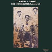 To Catch A Ghost- Field Recordings from Madagascar