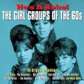 he's a rebel - the girl groups of the 60s