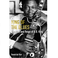 king of the blues - the rise and reign of b.b. king