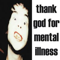 Thank God For Mental Illness (2021 repress)
