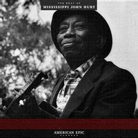 AMERICAN EPIC: THE BEST OF MISSISSIPPI JOHN HURT
