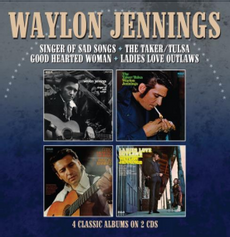 SINGER OF SAD SONGS / THE TAKER-TULSA / GOOD HEARTED WOMAN / LADIES LOVE OUTLAWS