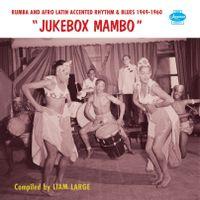 jukebox mambo : rumba & afro - latin accented rhythm & blues 1949 - 1960