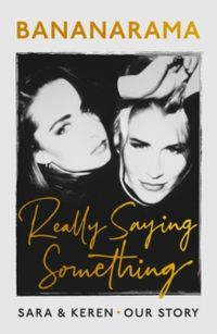 Really Saying Something : Sara & Keren - Our Bananarama Story