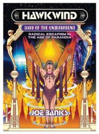 Hawkwind: Days Of The Underground : Radical Escapism in the Age Of Paranoia