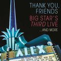 Thank You, Friends: Big Star's Third Live... And More
