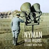 Nyman: War Work - Eight Songs With Film