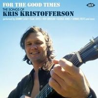 FOR THE GOOD TIMES ~ THE SONGS OF KRIS KRISTOFFERSON