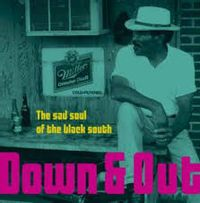 DOWN & OUT-THE SAD SOUL OF THE BLACK SOUTH (2021 reissue)