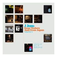 J Jazz Volume 3: Deep Modern Jazz From Japan