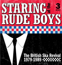 STARING AT THE RUDE BOYS: THE BRITISH SKA REVIVAL 1979-1989