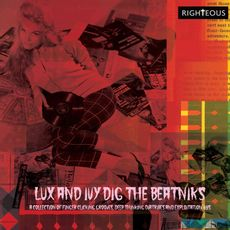 LUX AND IVY'S DIG THE BEATNIKS: A COLLECTION OF FINGER LICKIN' GROOVES, DEEP THINKIN' DIATRIBES AND EXPLOITATION 45s
