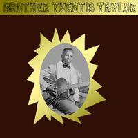 Brother Theotis Taylor