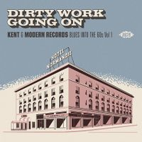 DIRTY WORK GOING ON ~ KENT & MODERN RECORDS BLUES INTO THE 60s VOL 1