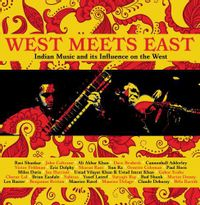 WEST MEETS EAST ~ INDIAN MUSIC AND ITS INFLUENCE ON THE WEST
