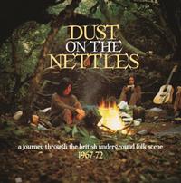DUST ON THE NETTLES: A JOURNEY THROUGH THE BRITISH UNDERGROUND FOLK SCENE 1967-72 (2021 reissue)