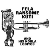 fela ransome kuti and his koola lobitos (2017 reissue)