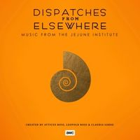 Dispatches From Elsewhere (Music From The Jejune Institute)
