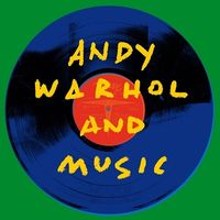ANDY WARHOL & MUSIC