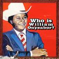 WORLD PSYCHEDELIC CLASSICS 5: WHO IS WILLIAM ONYEABOR? (2018 reissue)