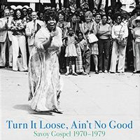 Turn It Loose, Ain't No Good - Savoy Gospel 1970-1979