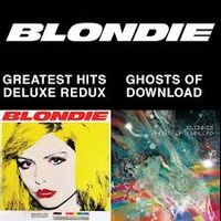 BLONDIE 4(0)-EVER : Greatest Hits Deluxe Redux / Ghosts Of Download