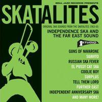Skatalites: Independence Ska and the Far East Sound – Original Ska Sounds from The Skatalites 1963-65