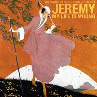 Jeremy / My Life Is Wrong