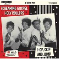 SCREAMING GOSPEL HOLY ROLLERS – HOP, SKIP & JUMP