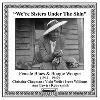 We're Sisters Under The Skin - Female Blues & Boogie Woogie