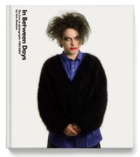 in between days - The Cure in photographs 1982 - 2005 by Tom Sheehan