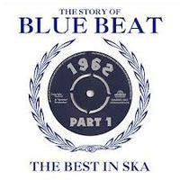 The Story Of Blue Beat - The Best In Ska 1962 Volume 1