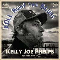 roll away the blues: the very best of kelly joe phelps