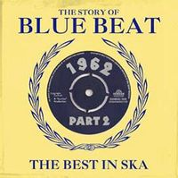 The Story Of Blue Beat 1962: The Best In Ska Vol.2