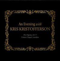 An Evening With Kris Kristofferson The Pilgrim; CH 77 Union Chapel